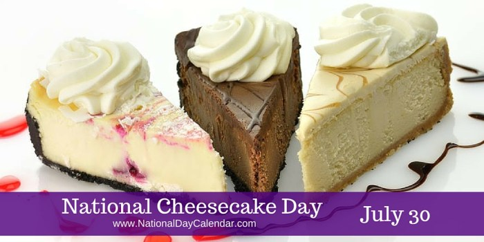 NATIONAL CHEESECAKE DAY – July 30 | National Day Calendar