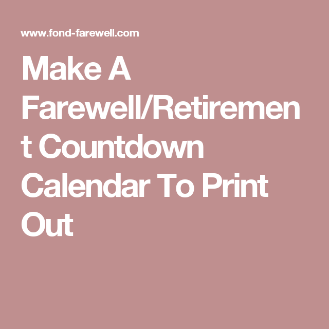 Make A Farewell/Retirement Countdown Calendar To Print Out